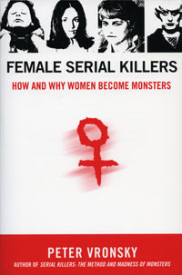 Female Serial Killers: How and Why Women Become Monsters by Peter Vronsky