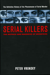 Serial Killers: The Method and Madness of Monsters by Peter Vronsky
